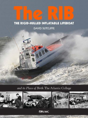 The RIB The Rigid-Hulled Inflatable Lifeboat and its Place of Birth The Atlantic...