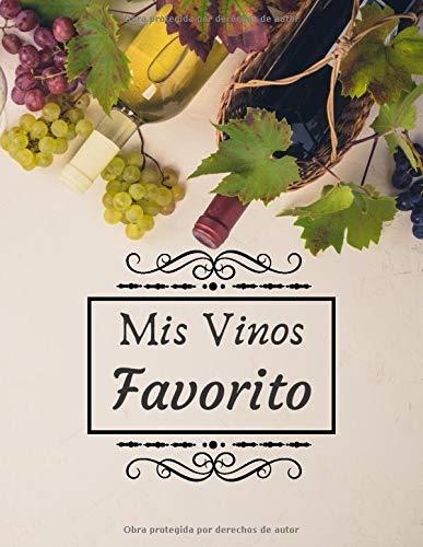 Mis Vinos Favorito: Libro de cata de vinos para llenar | Escriba sus descubrimientos de vino | 100 hojas de vino | Idea de regalo | Gran formato, 21,6 x 28 cm.