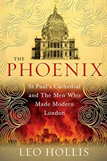 The Phoenix: St. Paul's Cathedral And The Men Who Made Modern London
