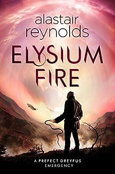 Elysium Fire (Inspector Dreyfus 2) by [Alastair Reynolds]