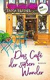 Das Café der süßen Wunder: Roman