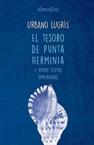 EL TESORO DE PUNTA HERMINIA Y OTROS TEXTOS SUMERGIDOS (Colección Libros do Sarela)