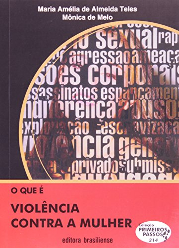 O que É Violência Contra a Mulher - Volume 314. Coleção Primeiros Passos