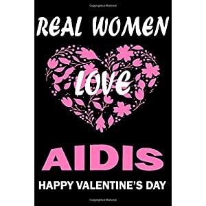 Real Women Love AIDIS Happy Valentine's Day: Valentine's Day Gift , Lined Journal Notebook to Write In for Notes, To Do Lists, Notepad, College Ruled ... and for all Dogs & Cats Lovers and owners 19