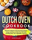 Dutch Oven Cookbook: Ultimate Cookbook with Astonishing Recipes, Unique and Easy to Make One Pot...