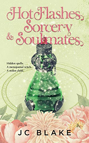Hot Flashes, Sorcery, & Soulmates: A Midlife Paranormal Women's Fiction Mystery (Menopause, Magick, Mystery Book 2) by [JC  Blake]