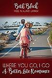 Where You Go, I Go (Better Late Romance)