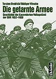 Die getarnte Armee. Geschichte der Kasernierten Volkspolizei der DDR 1952 - 1956 (Militärgeschichte der DDR)