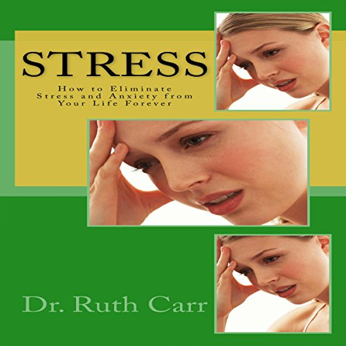 Stress: How to Eliminate Stress and Anxiety from Your Life Forever cover art