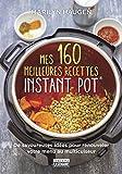 Mes 160 meilleures recettes Instant Pot
