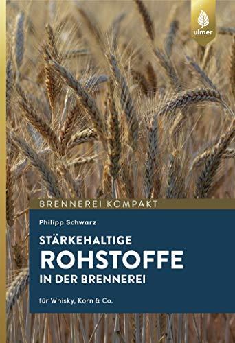 Stärkehaltige Rohstoffe für die Brennerei: Für Whisky, Korn & Co.