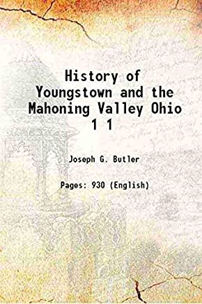 History of Youngstown and the Mahoning Valley Ohio Volume 1 1921 [Hardcover]