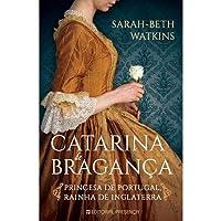 Catarina de Bragança Princesa de Portugal, Rainha de Inglaterra