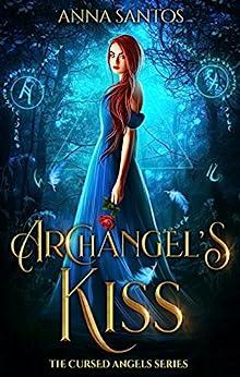Archangel's Kiss: Paranormal Angel Romance (The Cursed Angels Series Book 1) by [Anna Santos, Moonchild Ljilja]