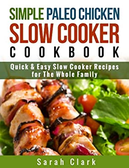 Paleo Chicken Slow Cooker Cook Book Quick & Easy Slow Cooker Recipes for The Whole Family