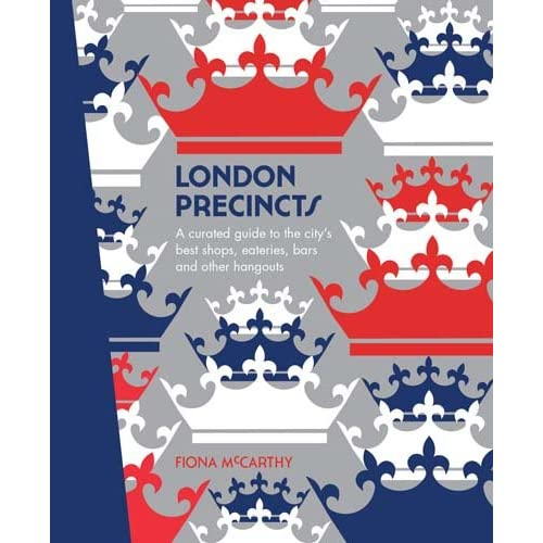 London Precincts: A Curated Guide to the City's Best Shops, Eateries, Bars and Other Hangouts (The Precincts)