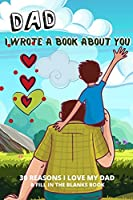 Dad I Wrote A Book About You: 30 Reasons I Love Dad What I Love About Dad By Me Book Personalized Fathers Day Gift