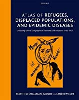 Atlas of Refugees, Displaced Populations, and Epidemic Diseases: Decoding Global Geographical Patterns and Processes Since 1901