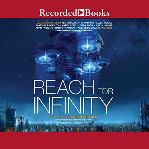 Reach for Infinity                   By:                                                                                                                                 Jonathan Strahan                               Narrated by:                                                                                                                                 Denice Stradling,                                                                                        Alex Wyndam,                                                                                        Michael Orenstein,                   and others                 Length: 10 hrs and 41 mins     4 ratings     Overall 3.8