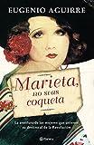 Marieta, no seas coqueta: La aventura de las mujeres que unieron su destino al de la Revolución