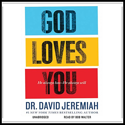 God Loves You     He Always Has--He Always Will              By:                                                                                                                                 David Jeremiah                               Narrated by:                                                                                                                                 Bob Walter                      Length: 9 hrs and 6 mins     54 ratings     Overall 4.6