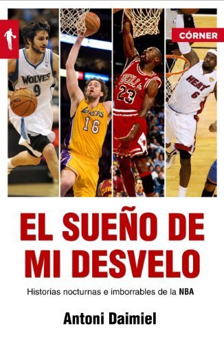 El Sueno de Mi Desvelo: Historias Nocturnas E Imborrables de la NBA (Corner (Roca Editorial)) by Antoni Daimiel(2014-01-31)