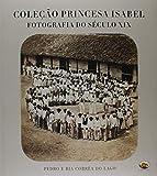 Coleção Princesa Isabel. Fotografia do Século XIX