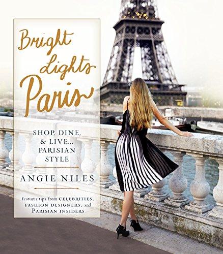 Bright Lights Paris: Shop, Dine & Live...Parisian Style (BERKLEY)