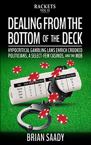 Dealing From the Bottom of the Deck: Hypocritical Gambling Laws Enrich Crooked Politicians, a Select-Few Casinos, and the Mob (Rackets Book 2) (English Edition)