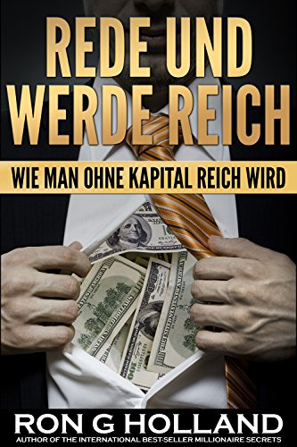 REDE UND WERDE REICH: HOW TO CREATE WEALTH WITHOUT CAPITAL (German Edition)