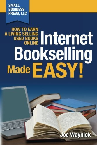Internet Bookselling Made Easy!: How to Earn a Living Selling Used Books Online (Volume 1) -  Waynick, Joe, Paperback