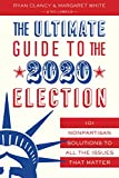 Image of The Ultimate Guide to the 2020 Election: 101 Nonpartisan Solutions to All the Issues that Matter