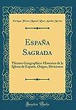 España Sagrada: Theatro Geographico-Historico de la Iglesia de España, Origen, Divisiones (Classic Reprint) (Spanish Edition)