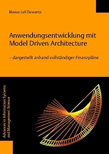Anwendungsentwicklung mit Model Driven Architecture ? dargestellt anhand vollständiger Finanzpläne (Advances in Information Systems and Management Science, Band 29)