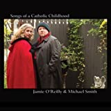 Songs of a Catholic Childhood by Jamie O'reilly (2012-05-04)
