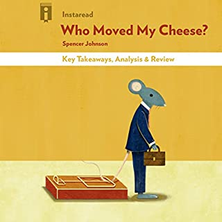 Who Moved My Cheese? by Spencer Johnson | Key Takeaways, Analysis & Review                   By:                                                                                                                                 Instaread                               Narrated by:                                                                                                                                 Michael Gilboe                      Length: 19 mins     48 ratings     Overall 3.8