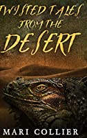 Twisted Tales From The Desert: Large Print Hardcover Edition