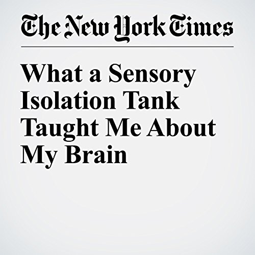 What a Sensory Isolation Tank Taught Me About My Brain copertina