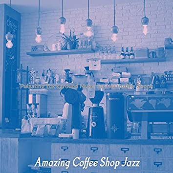 Pulsating Background Music for Hip Coffee Shops