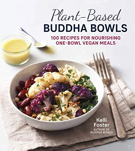 Plant-Based Buddha Bowls: 100 Recipes for Nourishing One-Bowl Vegan Meals