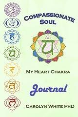Compassionate Soul: My Heart Chakra Journal (Chakra Mastery Journals) Paperback