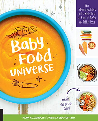 Baby Food Universe: Raise Adventurous Eaters with a Whole World of Flavorful Pur?es and Toddler Foods