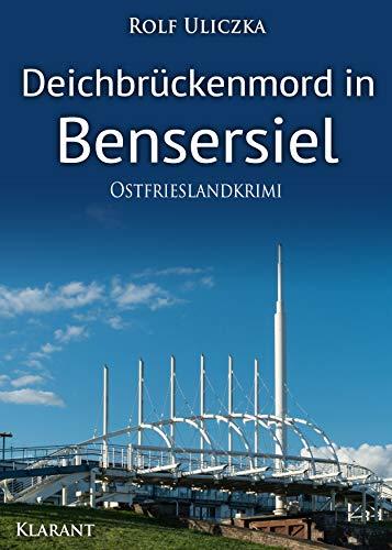 Deichbrückenmord in Bensersiel. Ostfrieslandkrimi (Die Kommissare Bert Linnig und Nina Jürgens ermitteln 12) von [Rolf Uliczka]