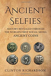 Ancient Selfies: History Revealed Through the World's First Social Media: Ancient Coins