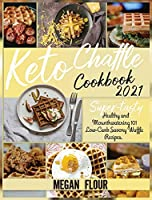 Keto Chaffle Cookbook 2021: Super-Tasty Healthy and Mounthwatering 101 Low-Carb Savory Waffle Recipes.
