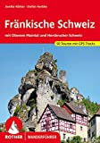 Fränkische Schweiz: mit Oberem Maintal und Hersbrucker Schweiz. Mit GPS-Tracks: Mit Oberem Maintal und Hersbrucker Schweiz. 50 ausgewählte Wanderungen zwischen Bamberg, Erlangen, Nürnberg und Bayreuth