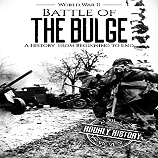 Battle of the Bulge - World War II     A History from Beginning to End (World War 2 Battles, Book 8)              By:                                                                                                                                 Hourly History                               Narrated by:                                                                                                                                 Stephen Paul Aulridge Jr                      Length: 1 hr and 1 min     Not rated yet     Overall 0.0