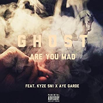 Are You Mad (feat. Kyze & Aye Garde)