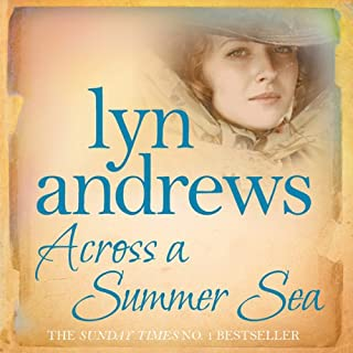 Across a Summer Sea                   By:                                                                                                                                 Lyn Andrews                               Narrated by:                                                                                                                                 Anne Dover                      Length: 9 hrs and 26 mins     8 ratings     Overall 4.1