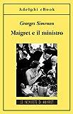 Maigret e il ministro: Le inchieste di Maigret (46 di 75) (Le inchieste di Maigret: romanzi)